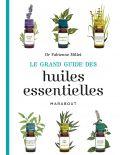 Le Grand Guide des Huiles Essentielles - Dr Fabienne Millet - Marabout