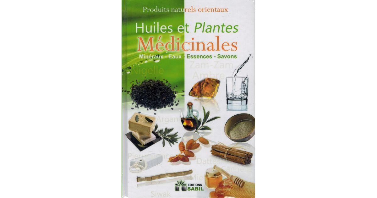 Huiles et Plantes Médicinales : Minéraux - Eaux - Essences - Savons - Editions Sabil